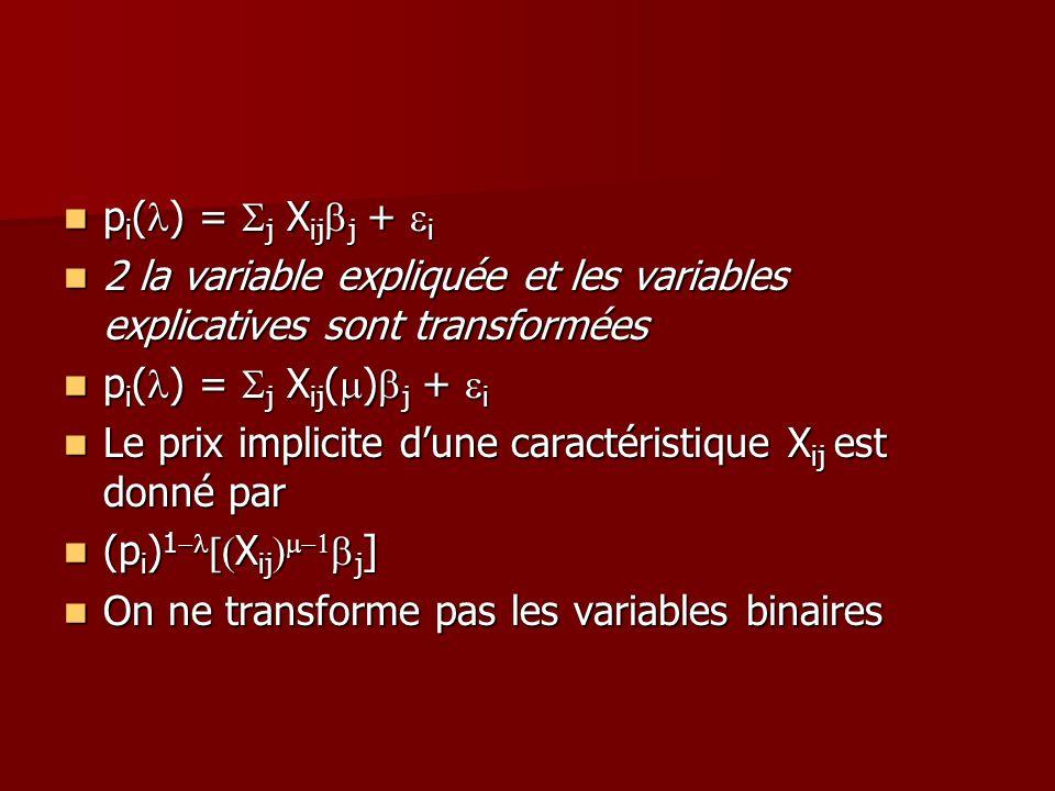 pi(l) = Sj Xijbj + ei2 la variable expliquée et les variables explicatives sont transformées. pi(l) = Sj Xij(m)bj + ei.