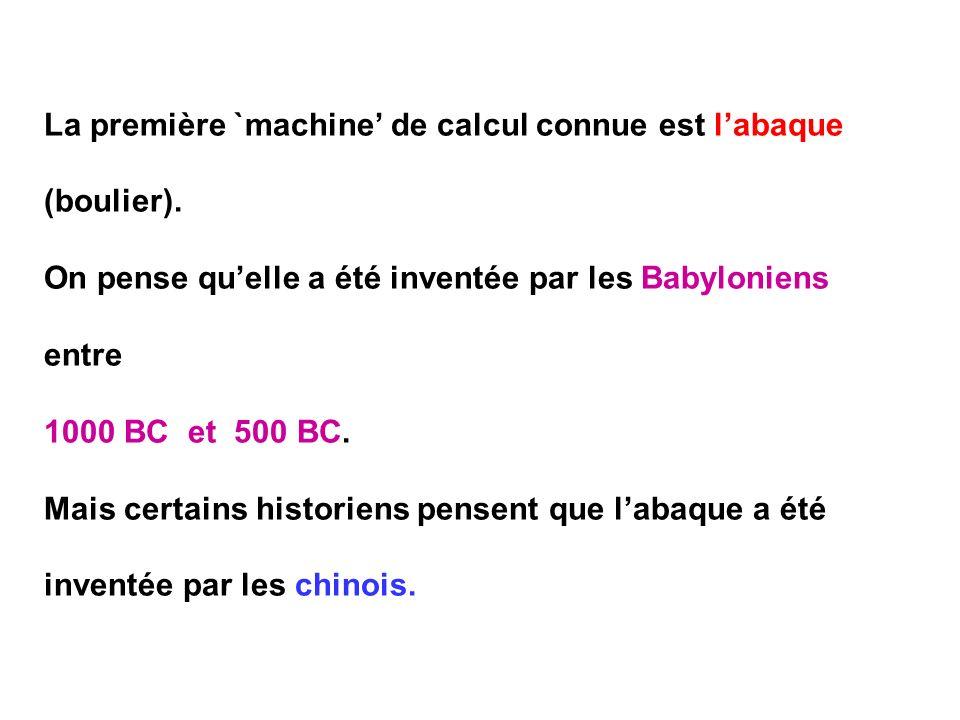 La première `machine' de calcul connue est l'abaque (boulier).