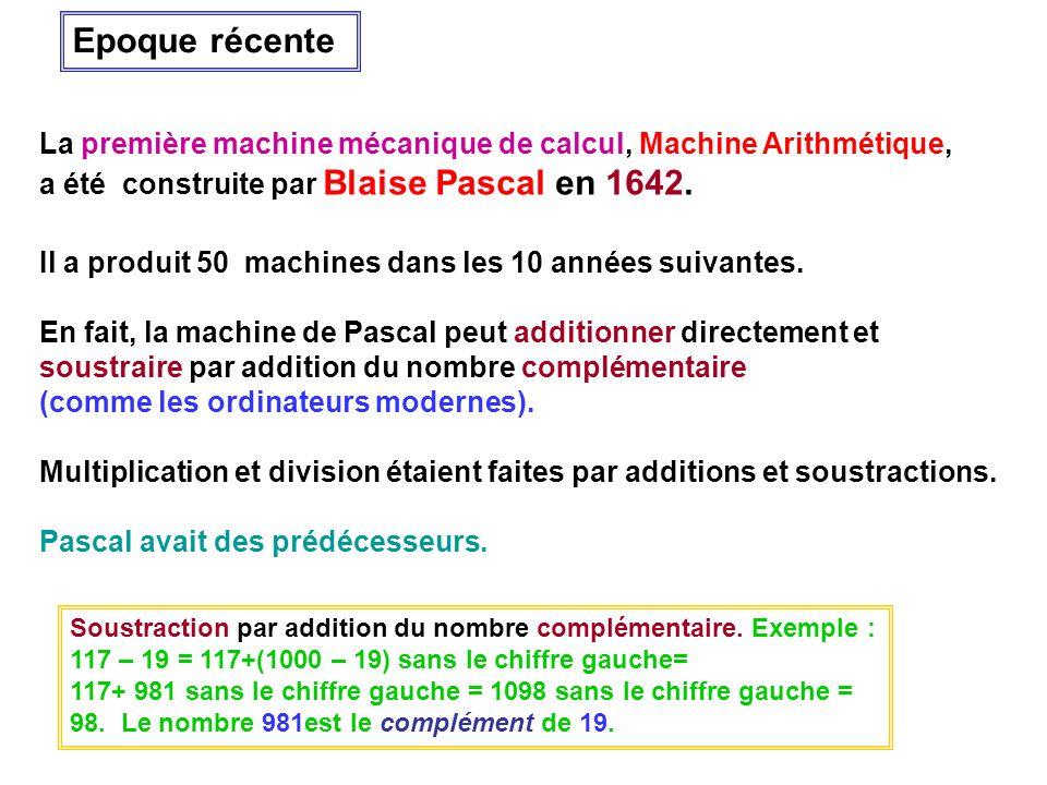 Epoque récente La première machine mécanique de calcul, Machine Arithmétique, a été construite par Blaise Pascal en 1642.
