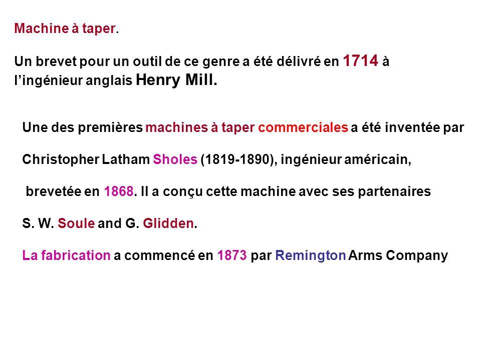 Machine à taper. Un brevet pour un outil de ce genre a été délivré en 1714 à. l'ingénieur anglais Henry Mill.