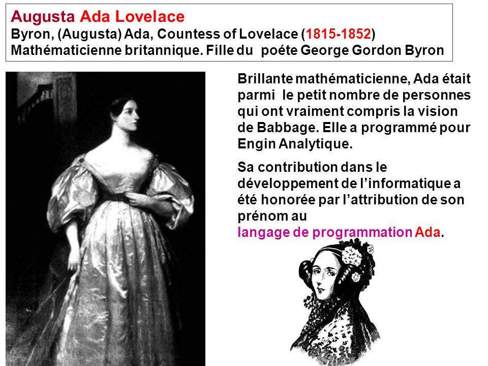 Augusta Ada Lovelace Byron, (Augusta) Ada, Countess of Lovelace (1815-1852) Mathématicienne britannique. Fille du poéte George Gordon Byron.