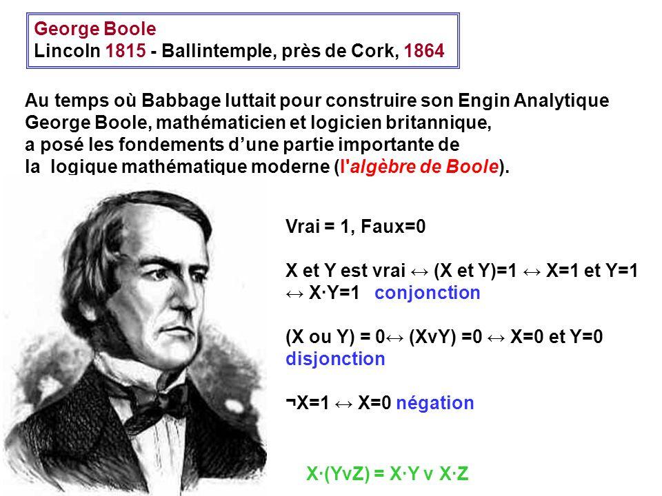 George Boole Lincoln 1815 - Ballintemple, près de Cork, 1864. Au temps où Babbage luttait pour construire son Engin Analytique.