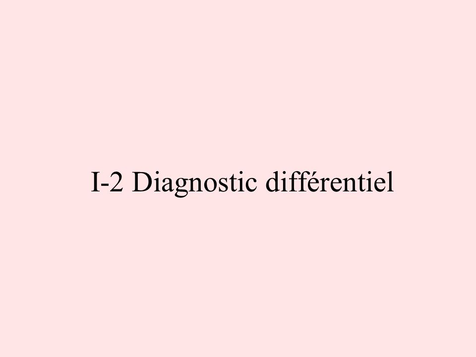 I-2 Diagnostic différentiel