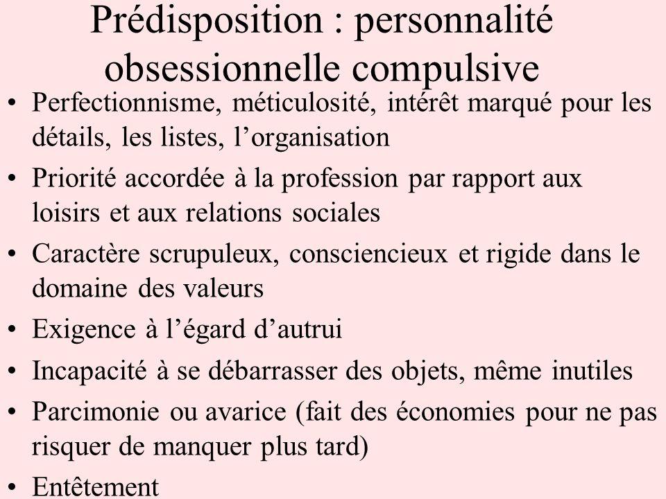Prédisposition : personnalité obsessionnelle compulsive