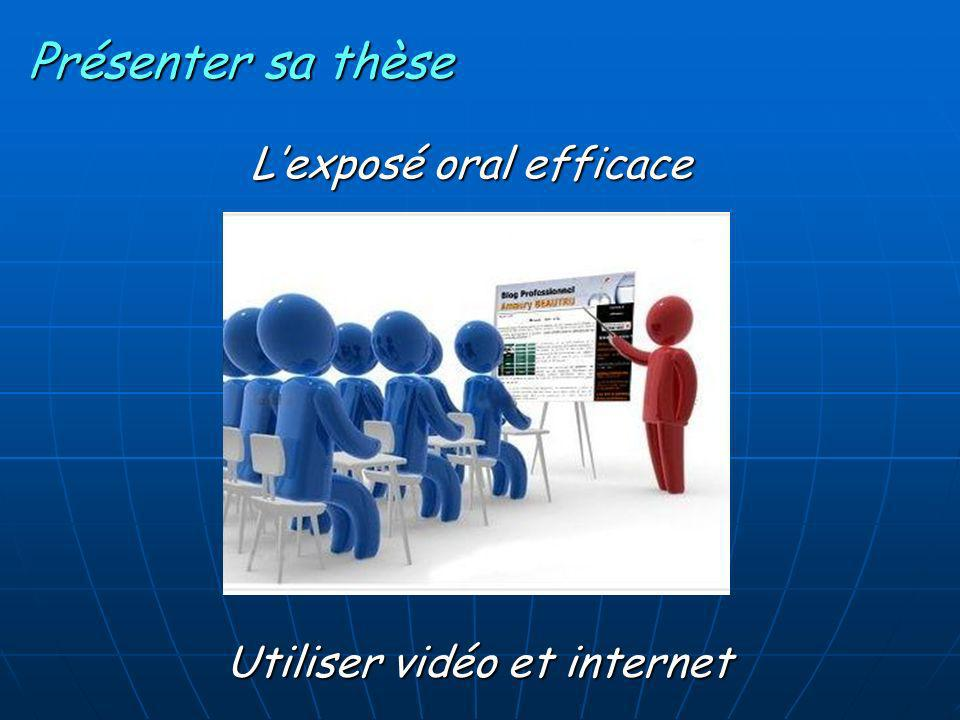 Présenter sa thèse L'exposé oral efficace Utiliser vidéo et internet