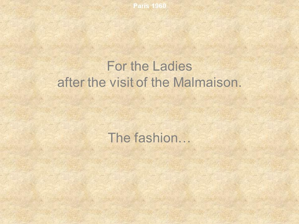 For the Ladies after the visit of the Malmaison.
