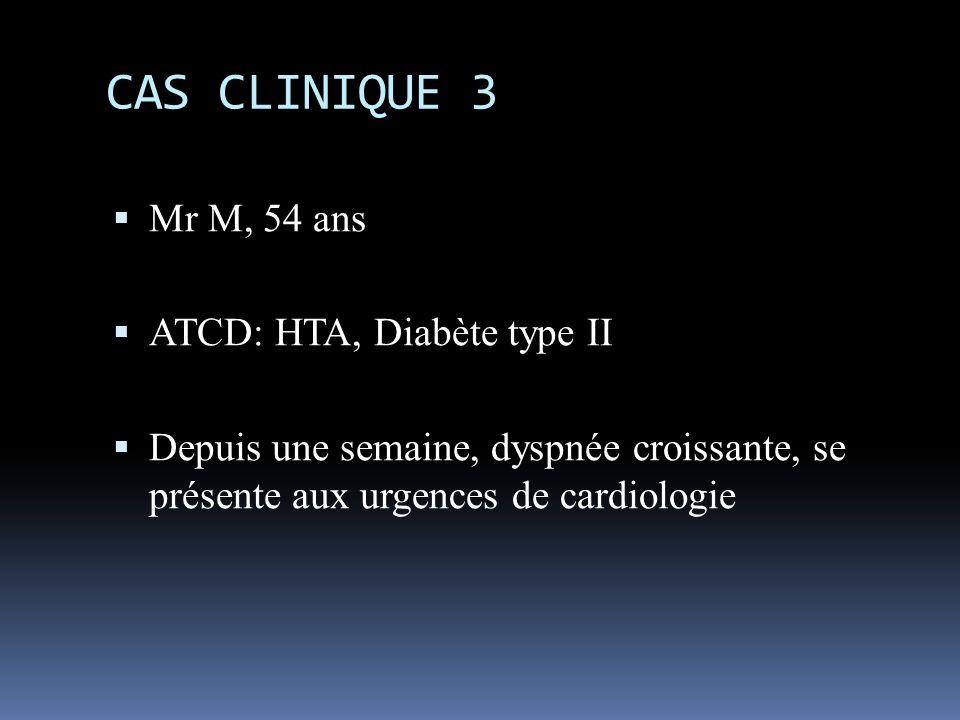 CAS CLINIQUE 3 Mr M, 54 ans ATCD: HTA, Diabète type II