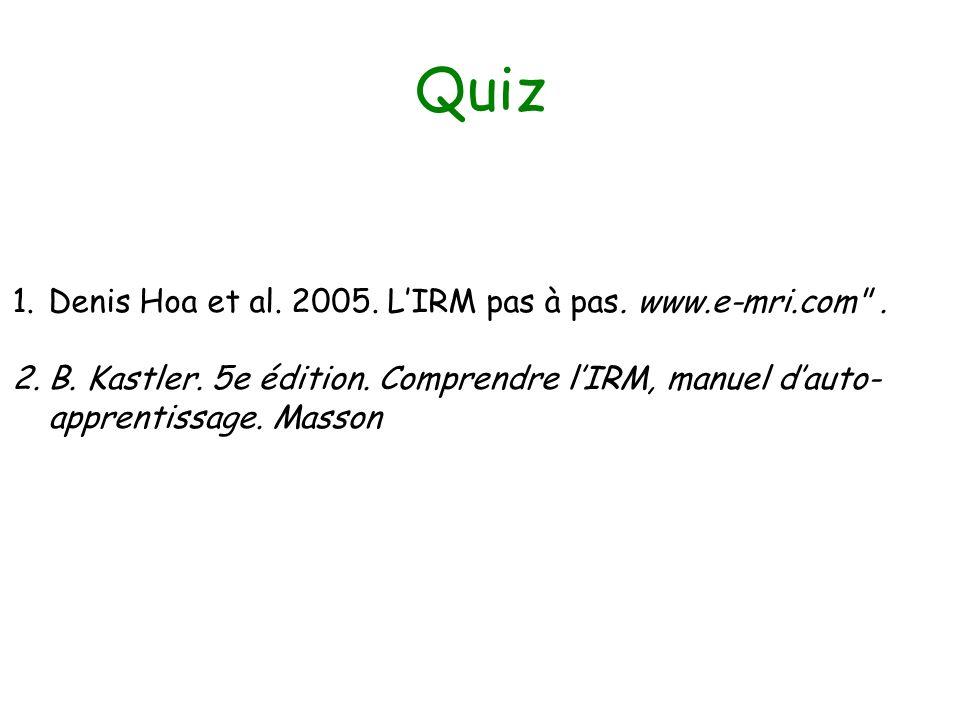 Quiz Denis Hoa et al. 2005. L'IRM pas à pas. www.e-mri.com .