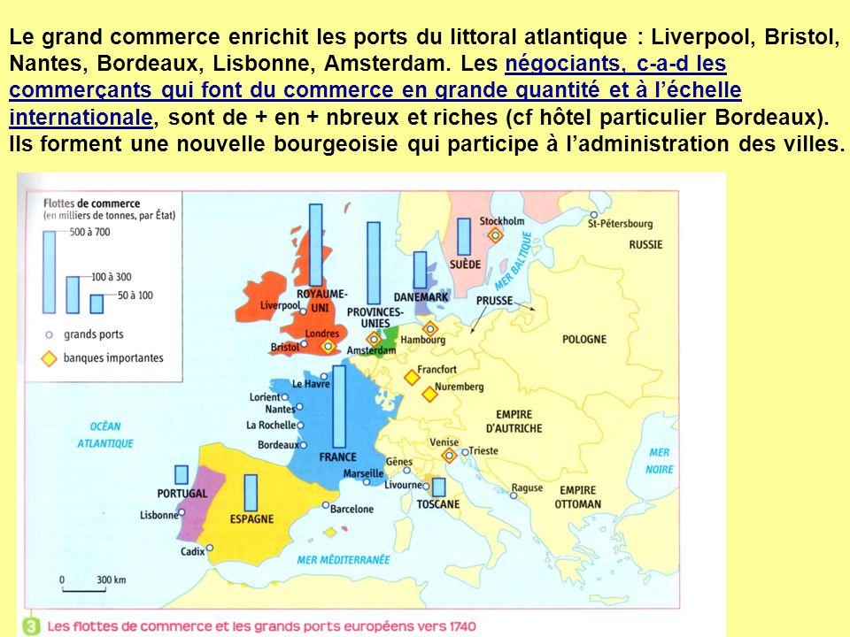 Le grand commerce enrichit les ports du littoral atlantique : Liverpool, Bristol, Nantes, Bordeaux, Lisbonne, Amsterdam.