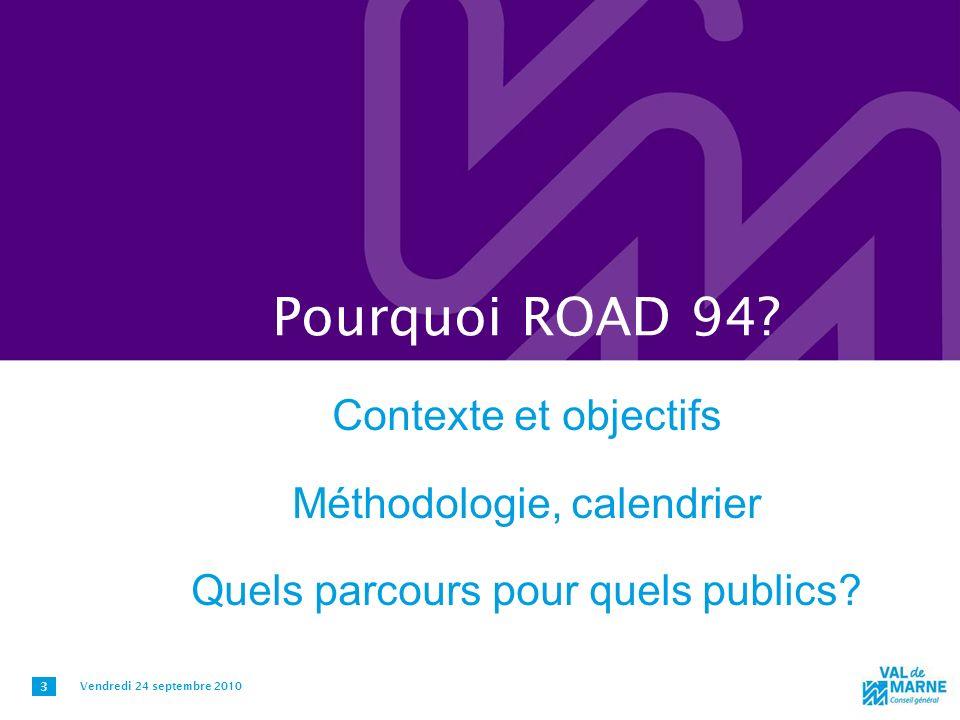 Pourquoi ROAD 94 Contexte et objectifs Méthodologie, calendrier