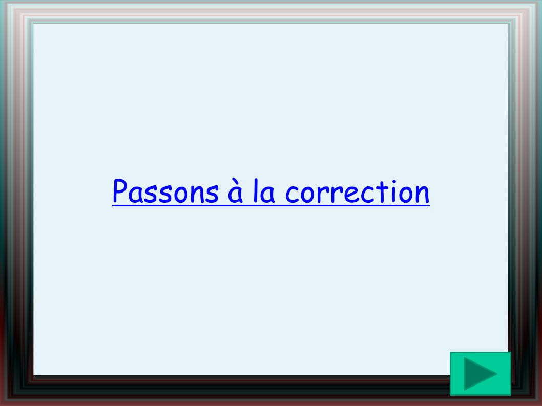 Passons à la correction