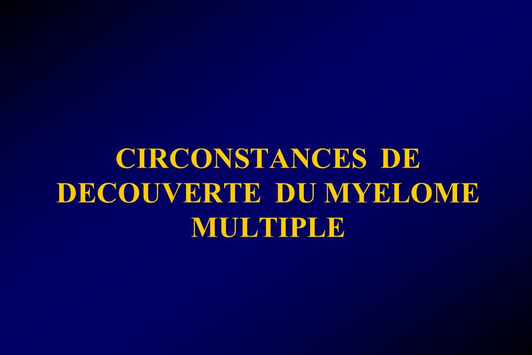 CIRCONSTANCES DE DECOUVERTE DU MYELOME MULTIPLE