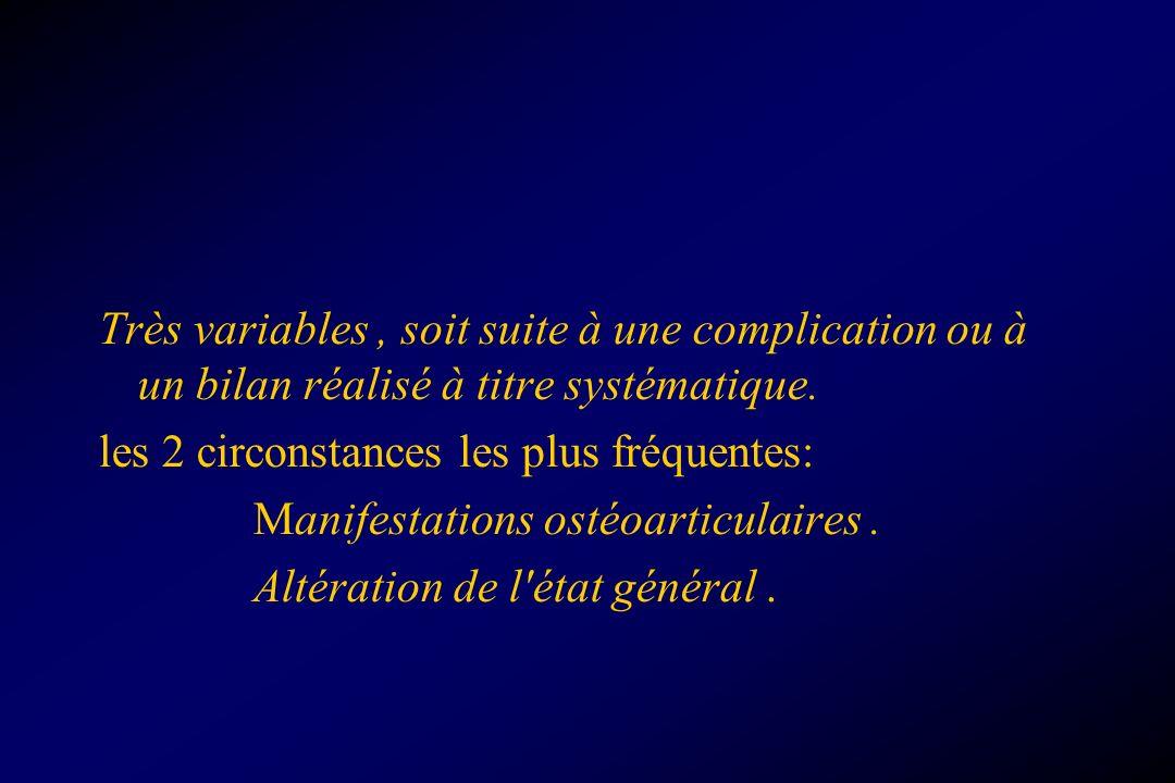 Très variables , soit suite à une complication ou à un bilan réalisé à titre systématique.