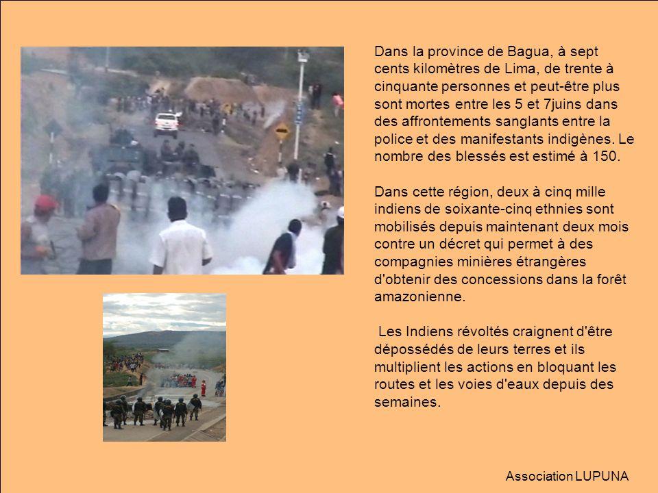 Dans la province de Bagua, à sept cents kilomètres de Lima, de trente à cinquante personnes et peut-être plus sont mortes entre les 5 et 7juins dans des affrontements sanglants entre la police et des manifestants indigènes. Le nombre des blessés est estimé à 150.
