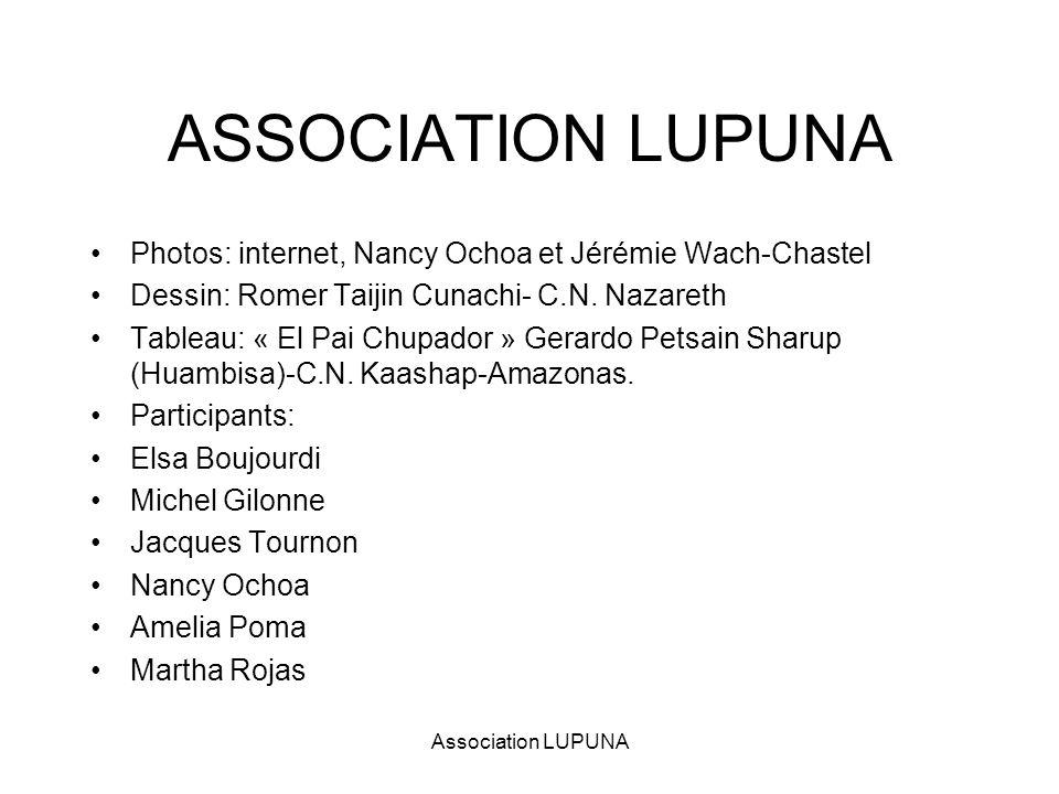 ASSOCIATION LUPUNA Photos: internet, Nancy Ochoa et Jérémie Wach-Chastel. Dessin: Romer Taijin Cunachi- C.N. Nazareth.