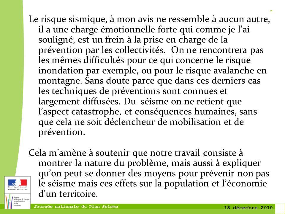 Le risque sismique, à mon avis ne ressemble à aucun autre, il a une charge émotionnelle forte qui comme je l'ai souligné, est un frein à la prise en charge de la prévention par les collectivités.