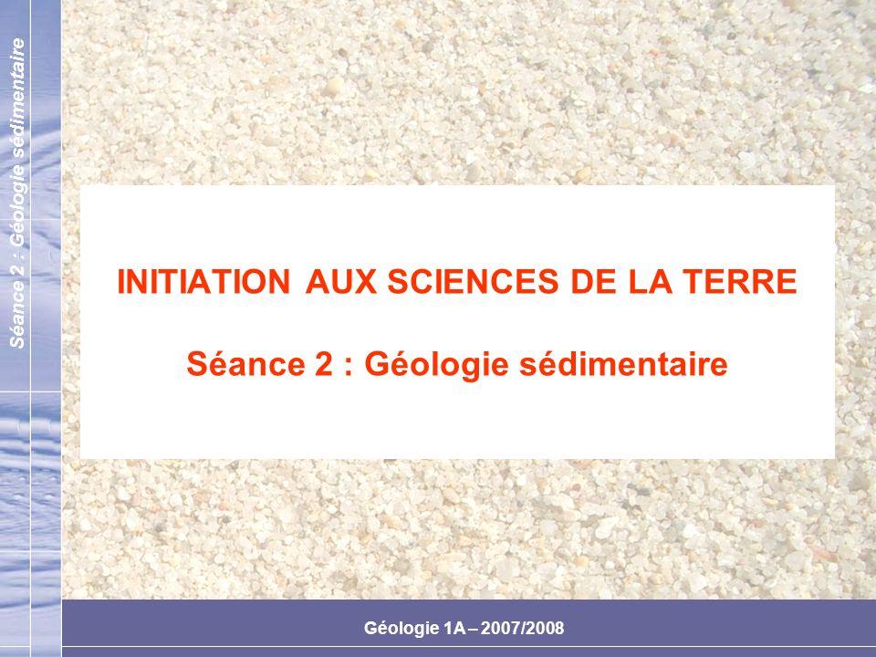 INITIATION AUX SCIENCES DE LA TERRE Séance 2 : Géologie sédimentaire