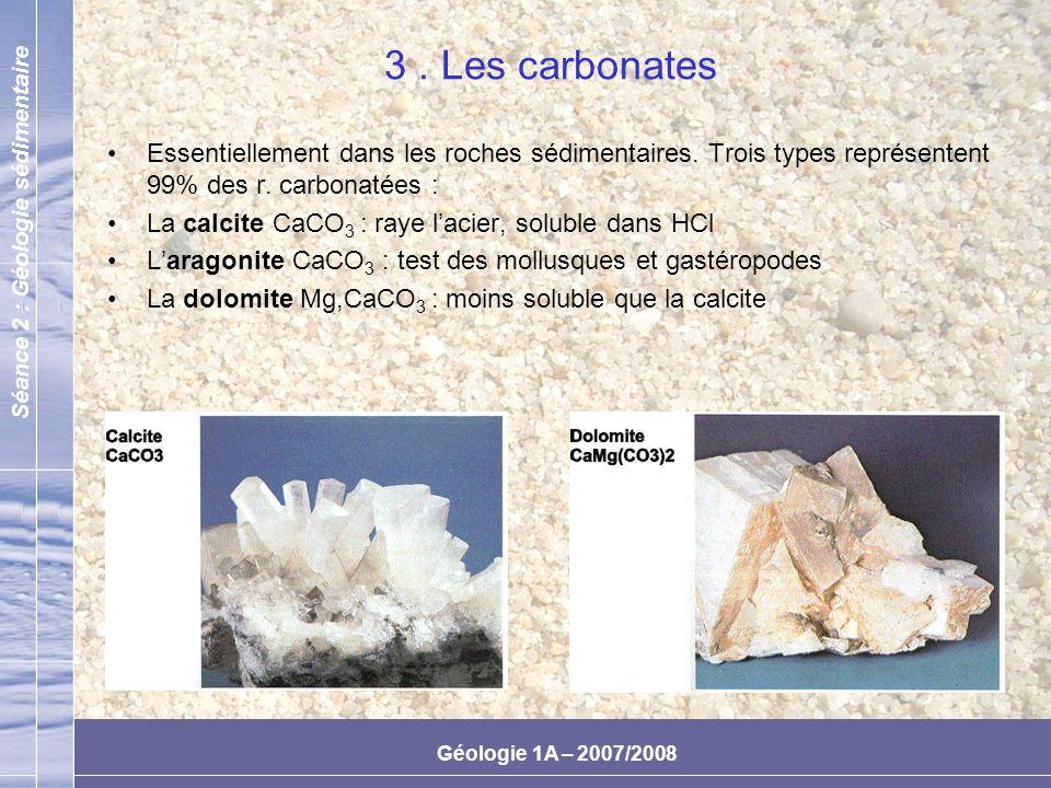 3 . Les carbonates Essentiellement dans les roches sédimentaires. Trois types représentent 99% des r. carbonatées :