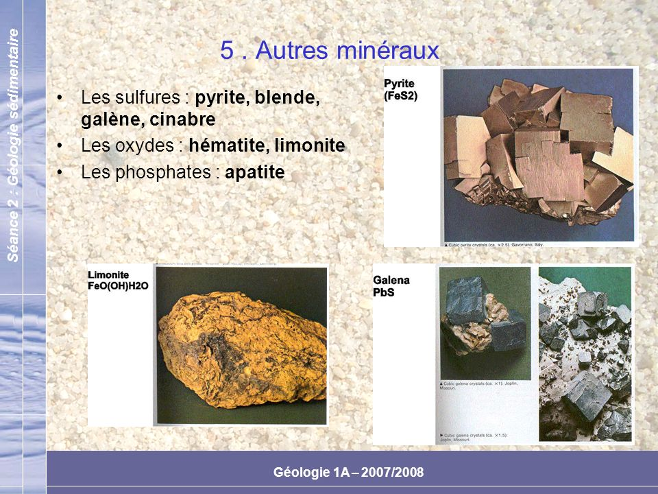 5 . Autres minéraux Les sulfures : pyrite, blende, galène, cinabre