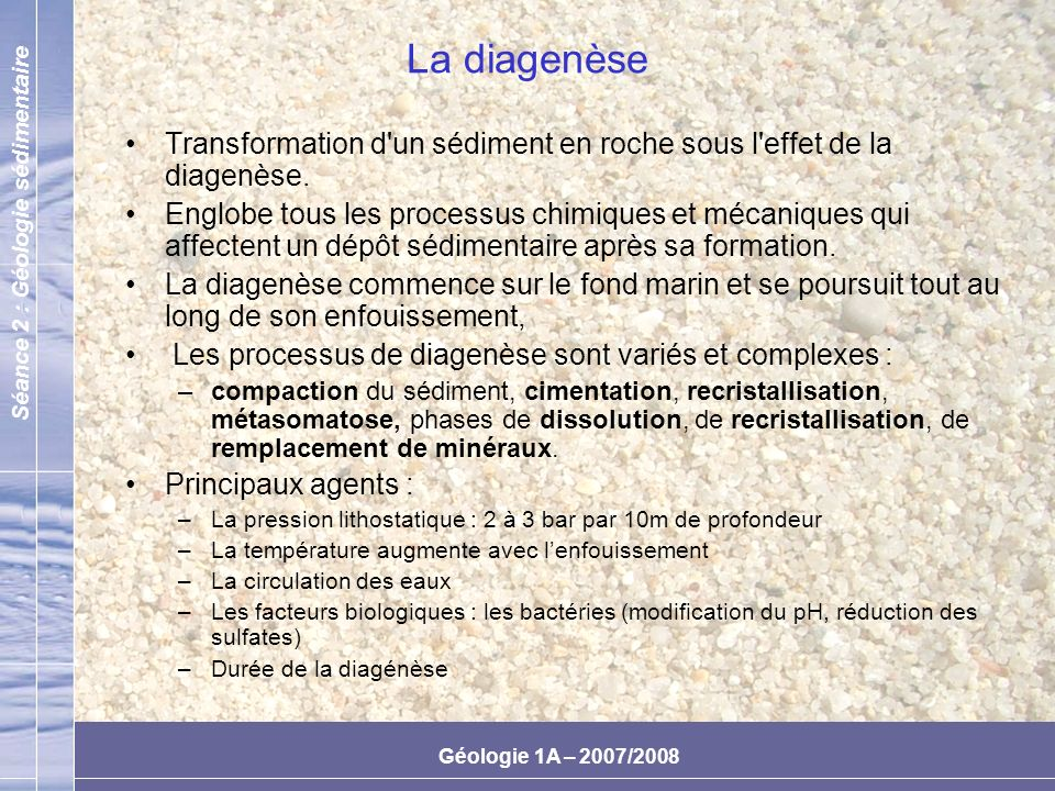 La diagenèse Transformation d un sédiment en roche sous l effet de la diagenèse.