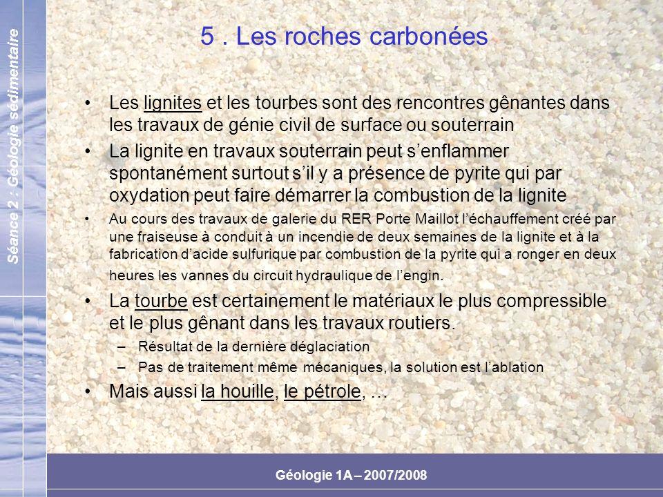 5 . Les roches carbonées Les lignites et les tourbes sont des rencontres gênantes dans les travaux de génie civil de surface ou souterrain.