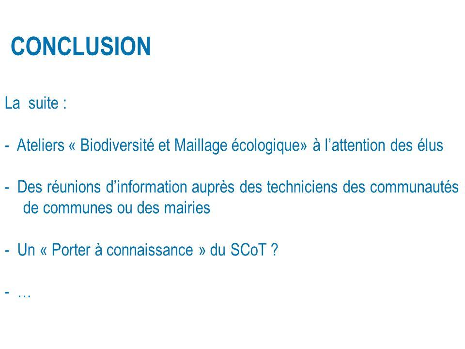 CONCLUSION La suite : Ateliers « Biodiversité et Maillage écologique» à l'attention des élus.