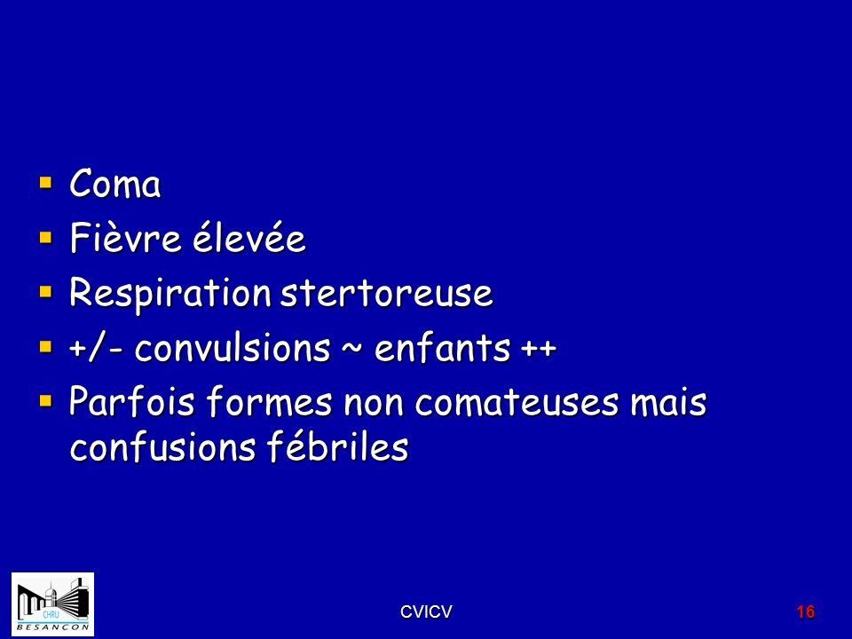 Respiration stertoreuse +/- convulsions ~ enfants ++