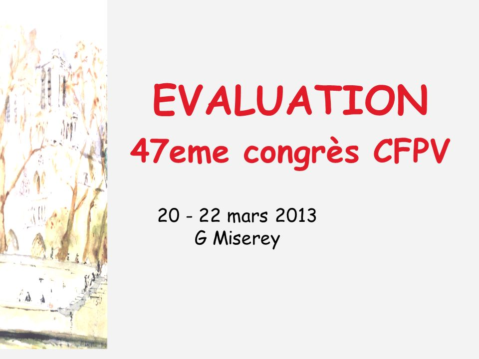 EVALUATION 47eme congrès CFPV 20 - 22 mars 2013 G Miserey