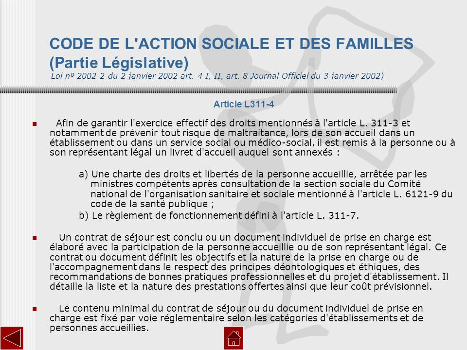 CODE DE L ACTION SOCIALE ET DES FAMILLES (Partie Législative) Loi nº 2002-2 du 2 janvier 2002 art. 4 I, II, art. 8 Journal Officiel du 3 janvier 2002)