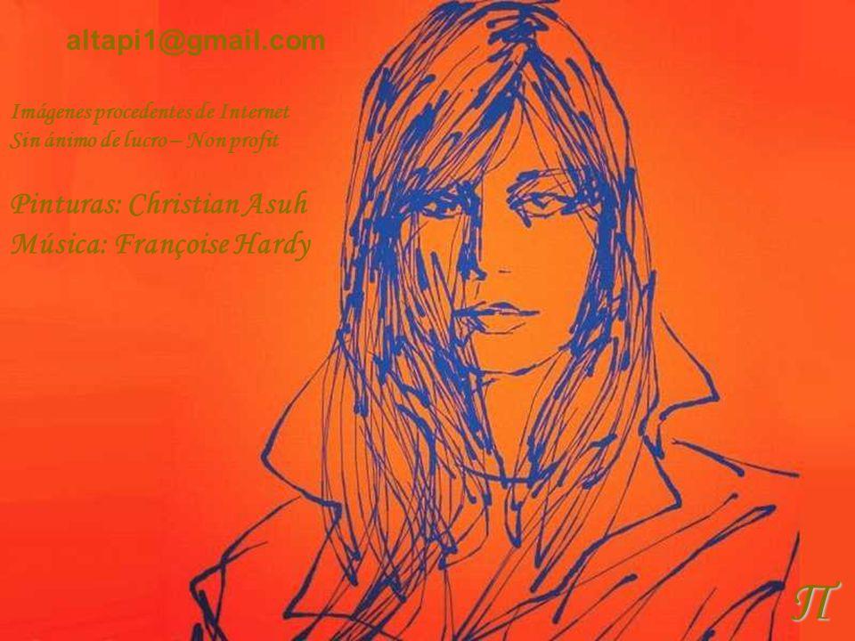 Π Pinturas: Christian Asuh Música: Françoise Hardy altapi1@gmail.com