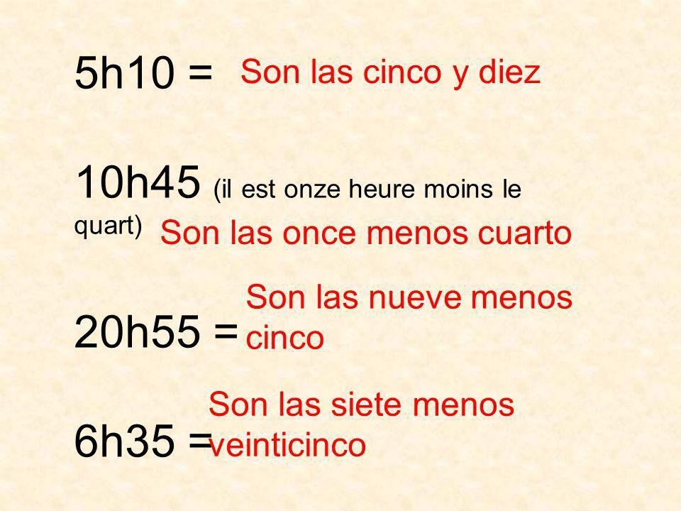 10h45 (il est onze heure moins le quart) 20h55 = 6h35 =