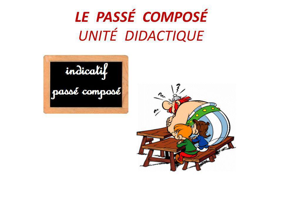 LE PASSÉ COMPOSÉ UNITÉ DIDACTIQUE