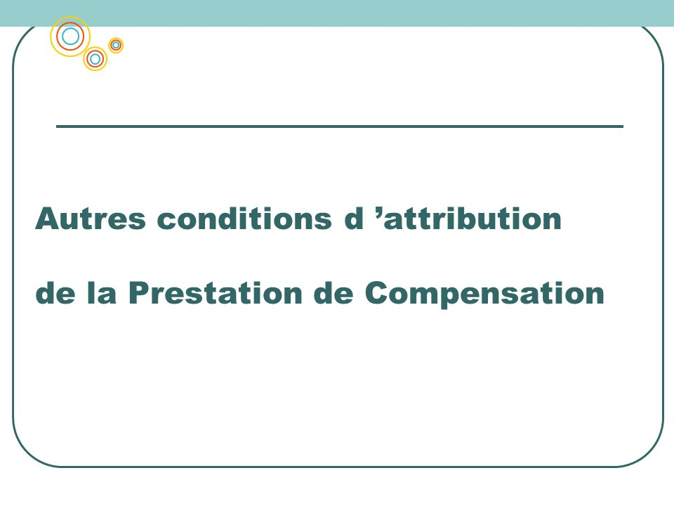 Autres conditions d 'attribution de la Prestation de Compensation