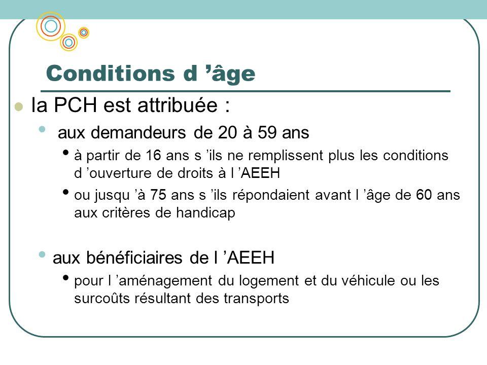 Conditions d 'âge la PCH est attribuée : aux demandeurs de 20 à 59 ans