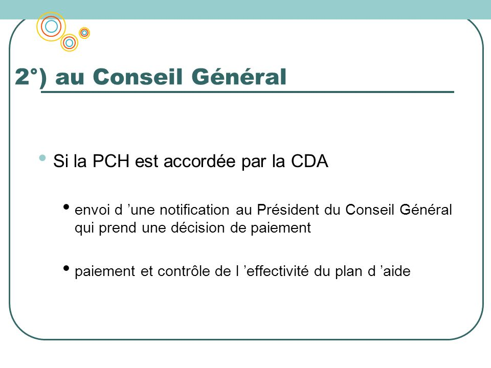 2°) au Conseil Général Si la PCH est accordée par la CDA