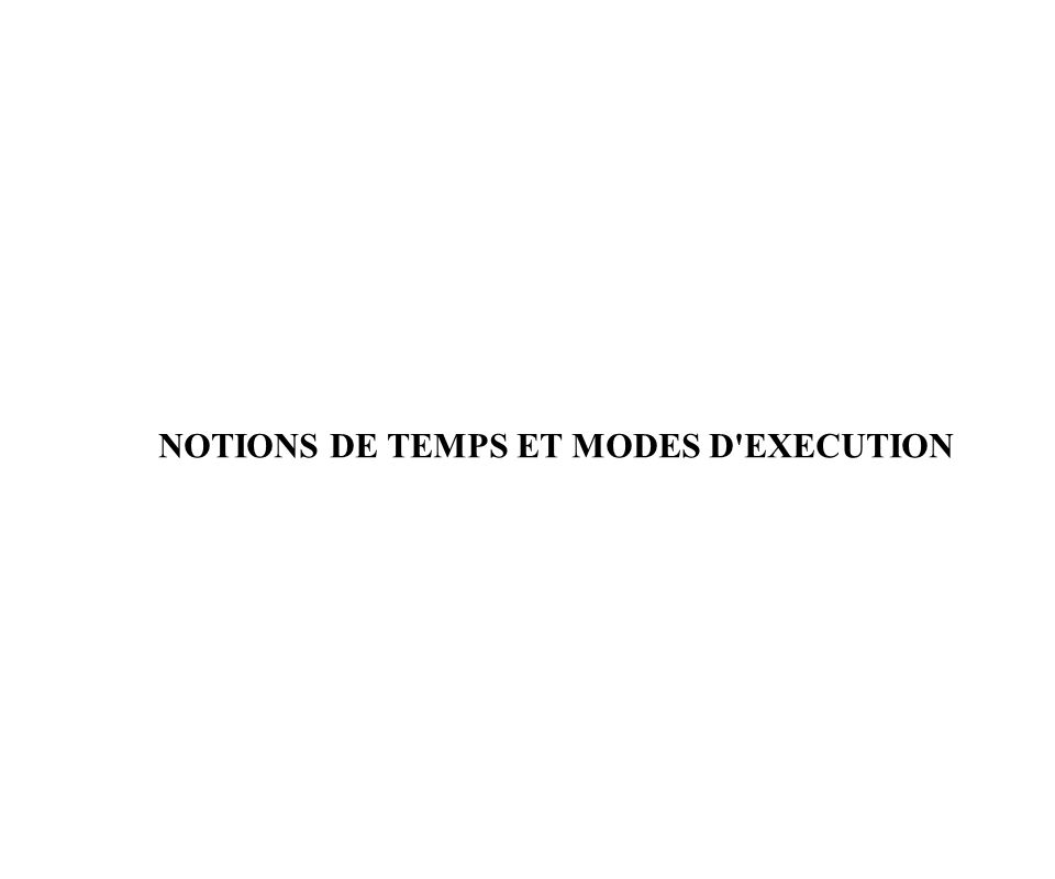 NOTIONS DE TEMPS ET MODES D EXECUTION