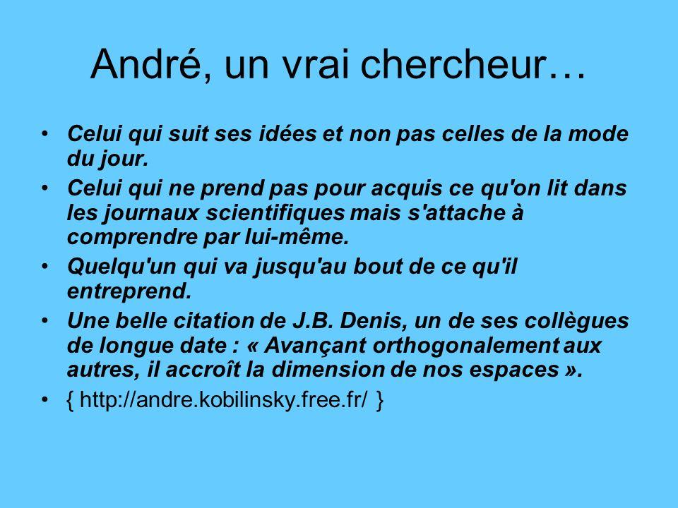 André, un vrai chercheur…