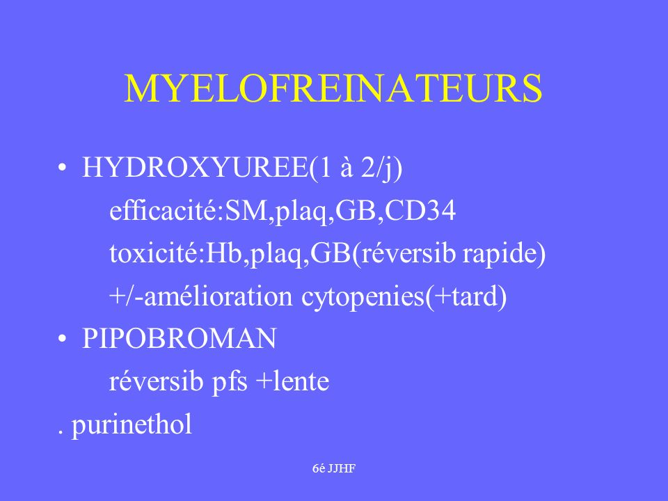 MYELOFREINATEURS HYDROXYUREE(1 à 2/j) efficacité:SM,plaq,GB,CD34