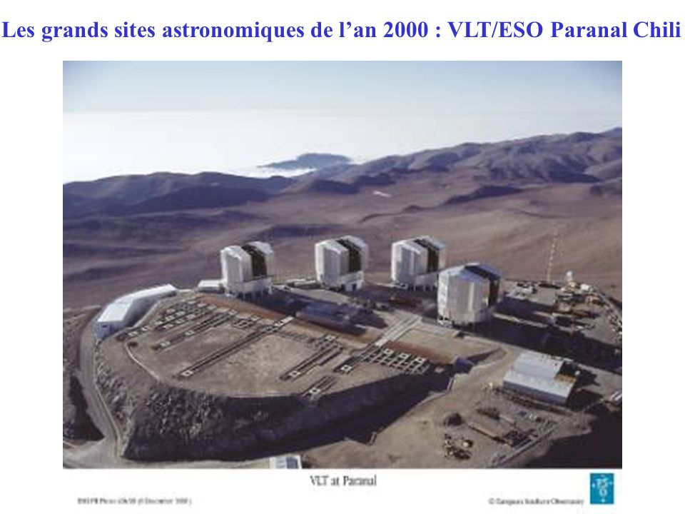 Les grands sites astronomiques de l'an 2000 : VLT/ESO Paranal Chili