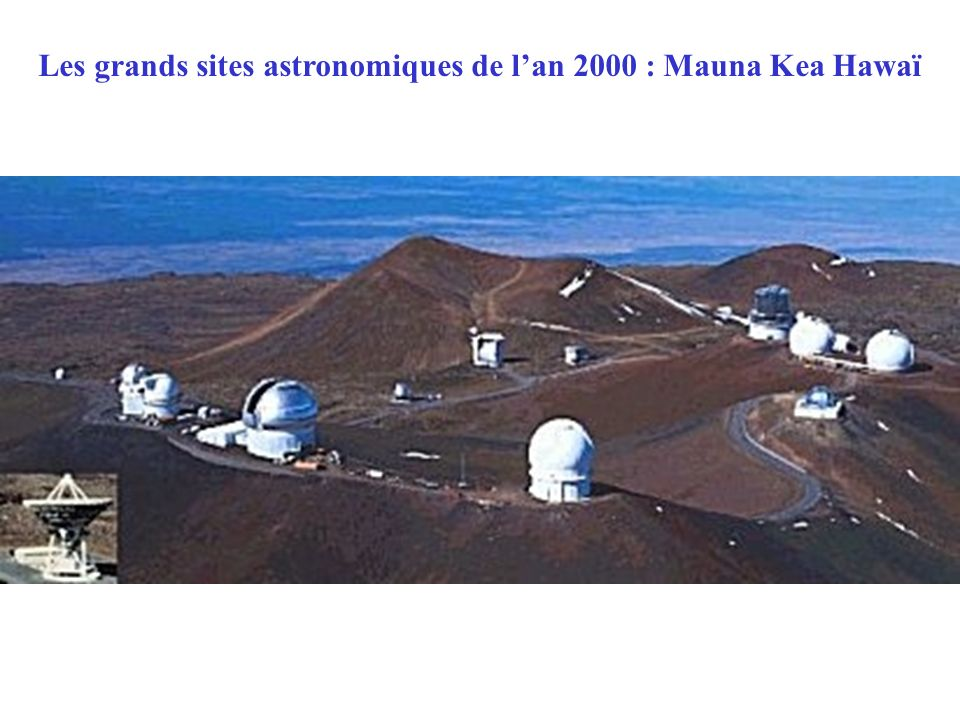 Les grands sites astronomiques de l'an 2000 : Mauna Kea Hawaï