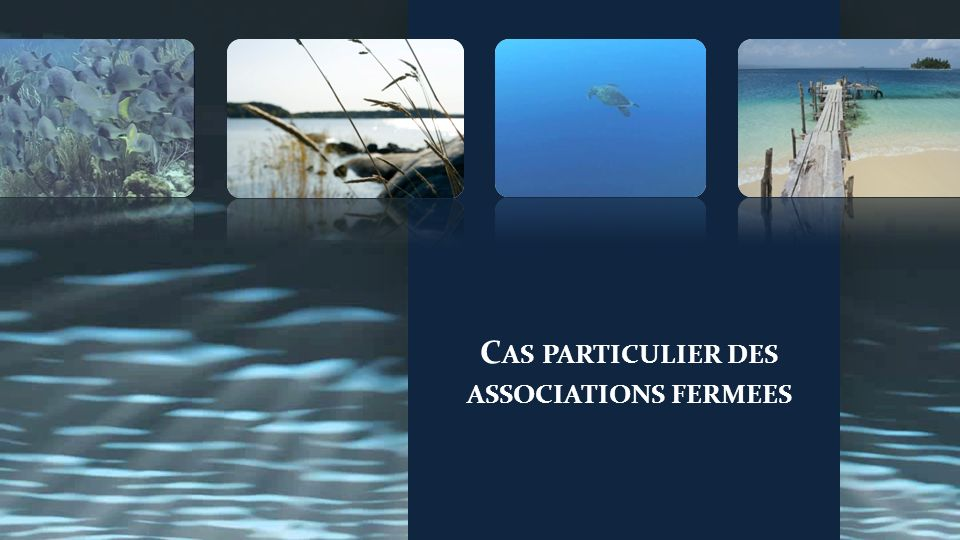 Cas particulier des associations fermees