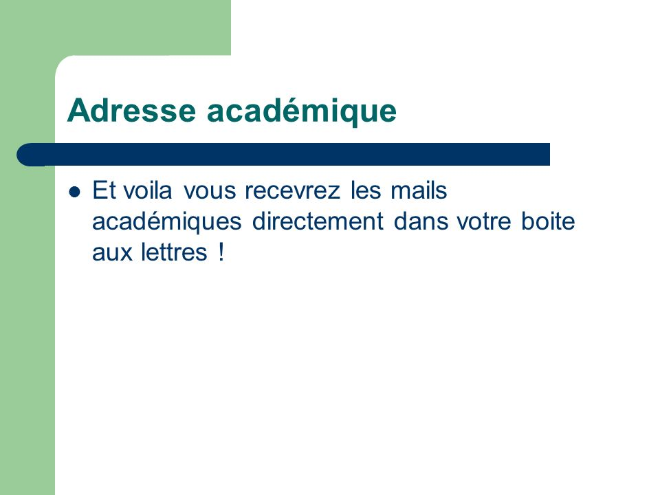 Adresse académiqueEt voila vous recevrez les mails académiques directement dans votre boite aux lettres !