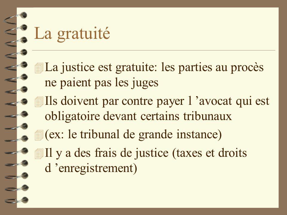 La gratuité La justice est gratuite: les parties au procès ne paient pas les juges.