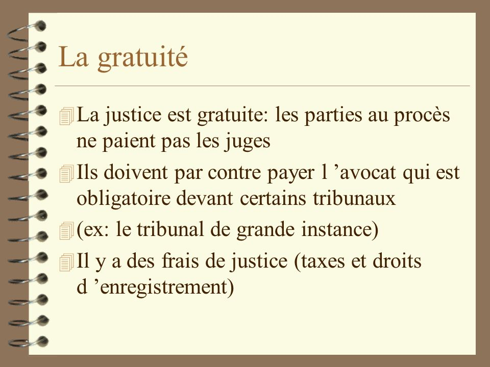 La gratuitéLa justice est gratuite: les parties au procès ne paient pas les juges.