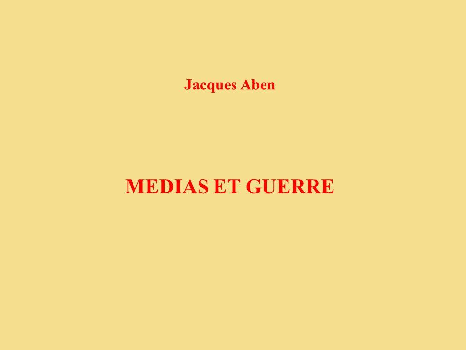 Jacques Aben MEDIAS ET GUERRE