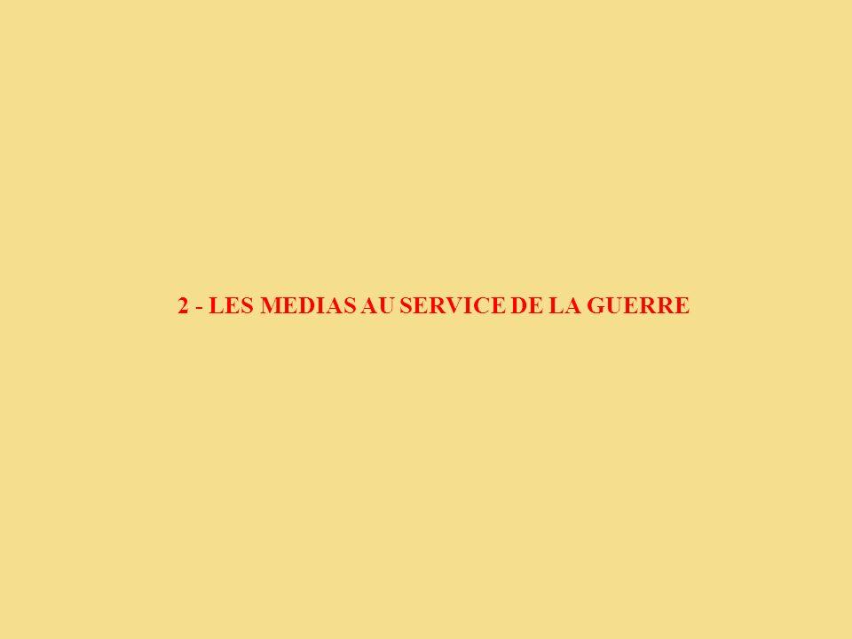 2 - LES MEDIAS AU SERVICE DE LA GUERRE