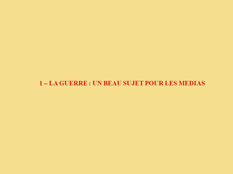 1 – LA GUERRE : UN BEAU SUJET POUR LES MEDIAS