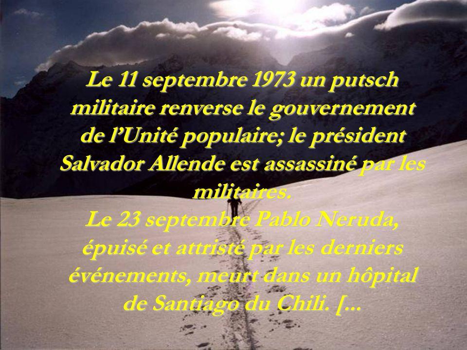 Le 11 septembre 1973 un putsch militaire renverse le gouvernement de l'Unité populaire; le président Salvador Allende est assassiné par les militaires.