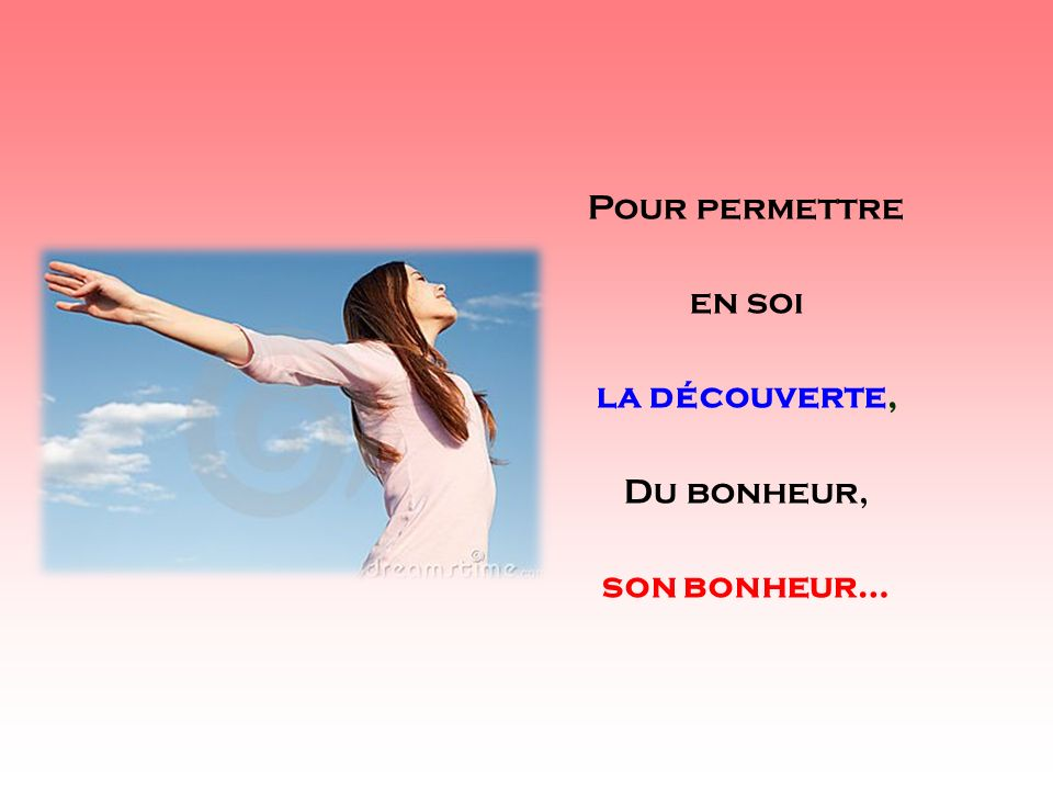 Pour permettre en soi la découverte, Du bonheur, son bonheur… . .