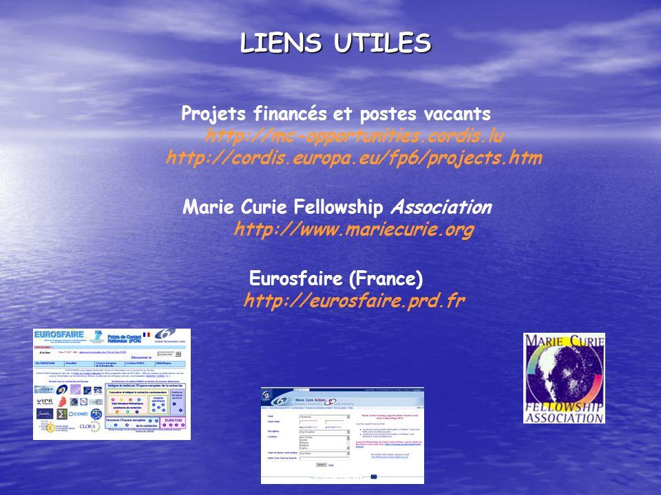 LIENS UTILES Projets financés et postes vacants http://mc-opportunities.cordis.lu http://cordis.europa.eu/fp6/projects.htm.